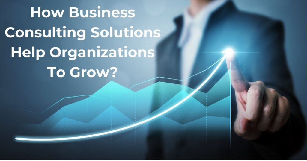 Business Consulting Solutions To grow Business