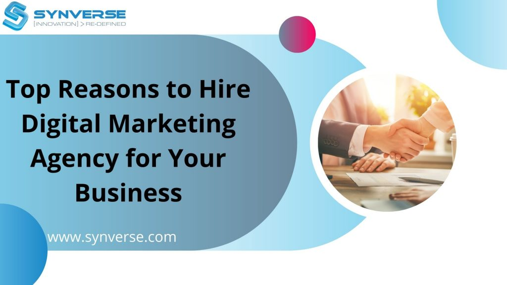 Top Reasons to Hire Digital Marketing Agency for Your Business